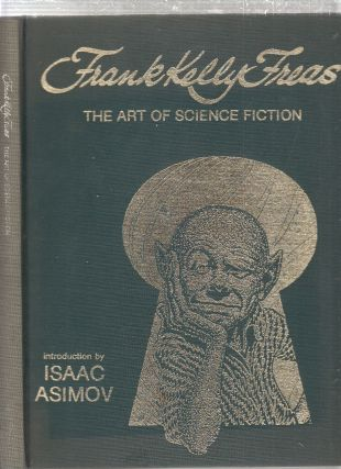 Frank Kelly Freas: The Art of Science Fiction. Frank Kelly Freas