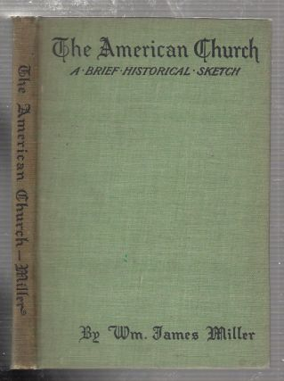 The American Church; Being a Brief Historical Skeych of the Body known as The Protestant...