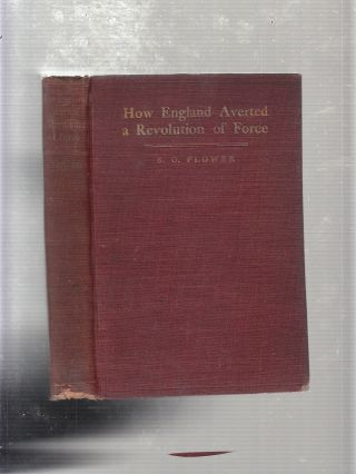 How England Averted a Revolution of Force: A Survey of the Social Agitation of the First Ten...
