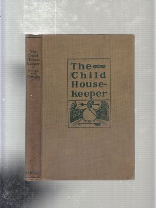 The Child Houisekeeper: Simple Lessons, with Songs, Stories, and Games. Elizabeth Colson, Anna...