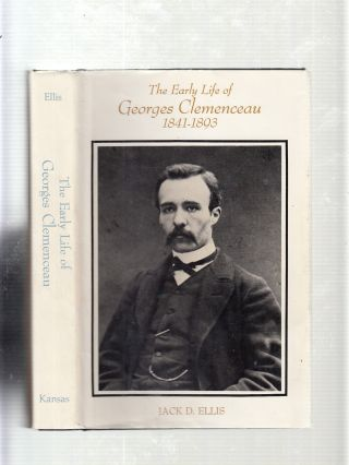 The Early Life of Georges Clemenceau, 1841-1893. Jack D. Ellis