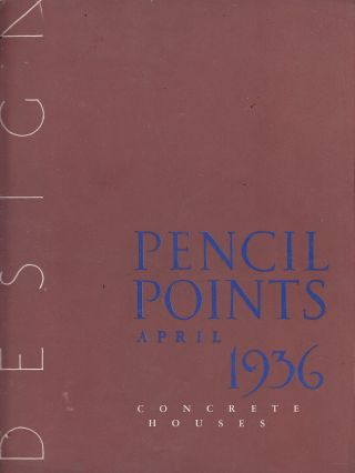 Pencil Points April 1936: Concrete Houses (Vol. XVII, No. 4). Russell F. White