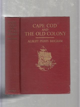 Cape Cod and The Old Colony. Albert Perry Brigham