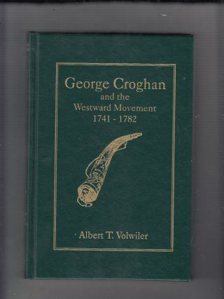 George Croghan and the Westward Movement 1741-1782. Albert T. Volwiler