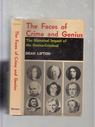 The Faces of Crime and Genius: The Historical Impact of the Genius-Criminal. Dean Lipton