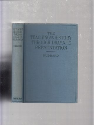 The Teaching of History through Dramatic Presentation. Eleanore Hubbard