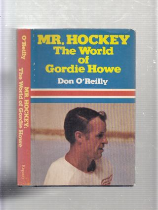 Mr. Hockey: The World of Gordie Howe. Don O'Reilly