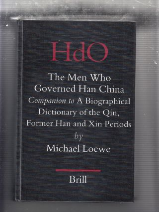 The Men Who Governed Han China Companion to a Biographical Dictionary of the Qin, Former Han and...