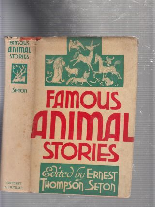 Famous Animal Stories (in vintage dust jacket). Ernest Thompson Seton