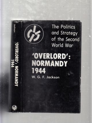 Overlord, Normandy 1944 (The Politics and strategy of the Second World War). William Godfrey...
