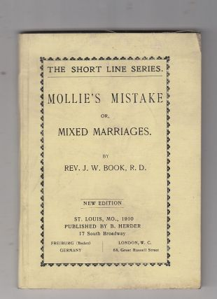 Moilie's Mistake or, Mixed Marriages (The Short Line Series). Rev. J. W. Book