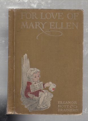 For Love Of Mary Ellen: A Romance of Childhood. Eleanor Hoyt Brainerd
