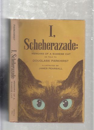 I, Scheherazade: Memoirs Of A Siamese Cat (in original dust jacket). Douglass Parkhirst