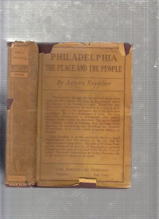 Philadelphia: The Place and The People (in original dust jacket). Agnes Repplier