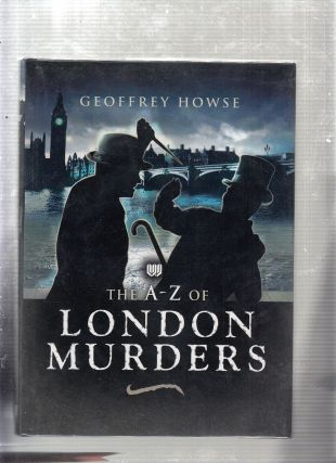 THE A-Z OF LONDON MURDERS. Geoffrey Howse