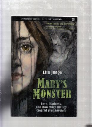 Mary's Monster: Love, Madness, and How Mary Shelley Created Frankenstein. Lita Judge