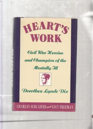 Heart's Work: Civil War Heroine and Champion of the Mentally Ill, Dorothea Lynde Dix. Charles,...