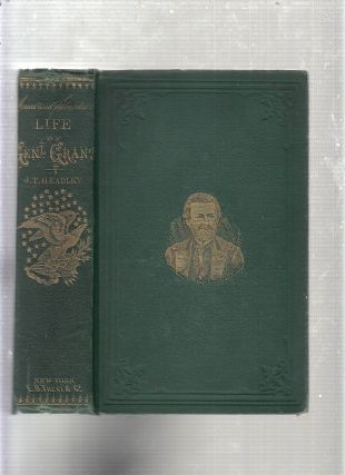 The Life of Ulysses S. Grant, General-in-Chief U.S.A. J T. Headley