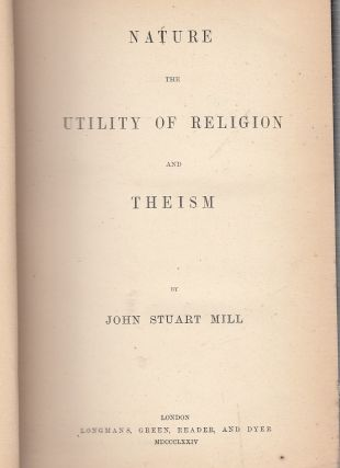 Nature the Utility of Religion and Theism. John Stuart Mill