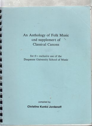 An Anthology of Folk Music and supplement of Classical Canons for the exclusive use of the...