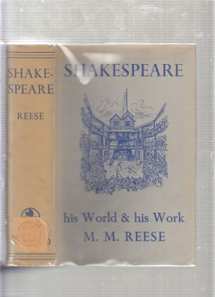 Shakespeare: His World & His Work. M M. Reese