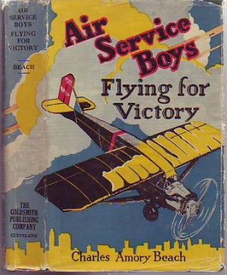 Air Service Boys: Flying for Victory or, Bombing the Last German Stronghold. Charles Amory Beach