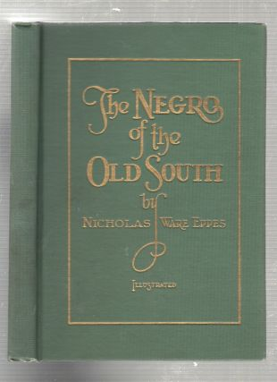 The Negro of the Old South: A Bit of Period History. Mrs. Nicholas Ware Eppes