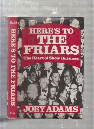Here's to the Friars: The Heart of Show Business. Joey Adams