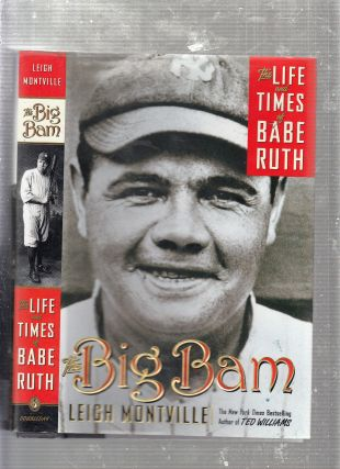 The Big Bam: The Life and Times of Babe Ruth. Leigh Montville