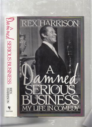 A Damned Serious Business: My Life in Comedy. Rex Harrison