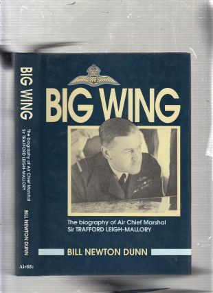 Big Wing: The Biography of Air Chief Marshall Sir Trafford Leigh-Mallory. Bill Newton Dunn
