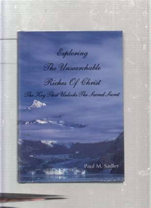 Exploring the Unsearchable Riches of Christ. Paul M. Sadler