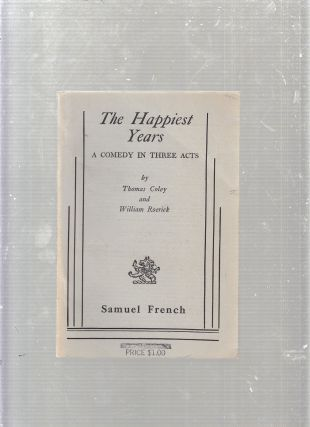 The Happiest Years; A Comedy in Three Acts. Thomas Coley, William Roerick