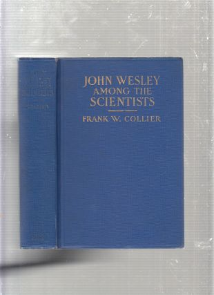 John Wesley Among The Scientists (inscribed by the author). Frank W. Collier