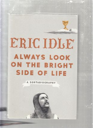 Always Look on the Bright Side of Life: A Sortabiography. Eric Idle