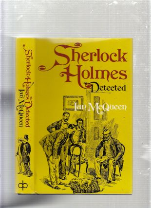 Sherlock Holmes Detected: The Problems of the Long Stories. Ian McQueen
