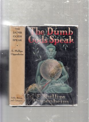 The Dumb Gods Speak. E. Phillips Oppenheim