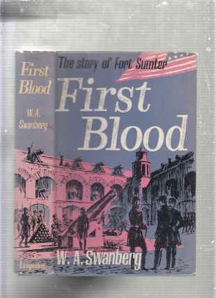 First Blood: The Story of Fort Sumter. W A. Swanberg