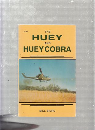 The Huey and Huey Cobra. Bill Siuru