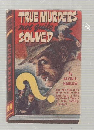 "True Murders not Quite Solved (""Qicker Readers"" pulp series). Alvin F. Harlow"
