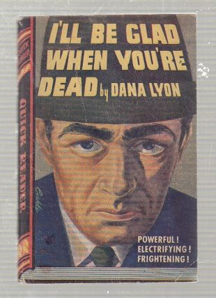 "I'll Be Glad When You're Dead (""Quick Reader"" series). Dana Lyon"