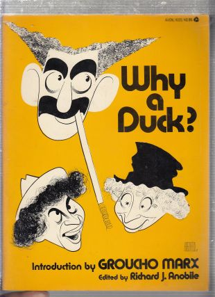 Why A Duck? Visual and Verbal Gems from the Marx Brothers Movies. Richard J. Nobile, Groucho...