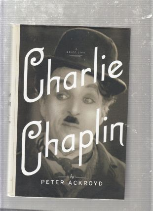 Charlie Chaplin: A Brief Life. Peter Ackroyd