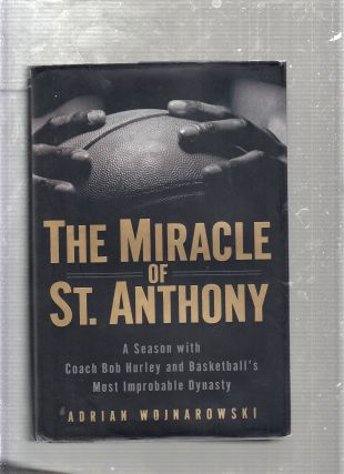 The Miracle of St. Anthony: A Season with Coach Bob Hurley and Basketball's Most Improbable...