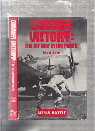 Carrier Victory: The Air War in the Pacific. John M. Lindley