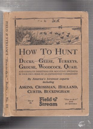 How To Hunt Ducks, Geese, Turkeys, Grouse, Quail, Woodcock, Quail; and complete directions for...