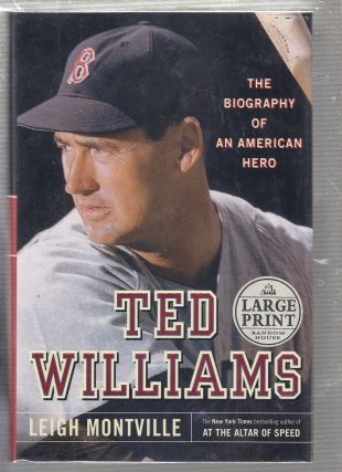 Ted Williams The Biography of an American Hero (Large Print edition). Leigh Montville