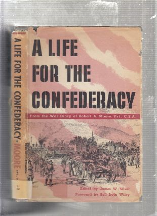 A Life For The Confederacy; as Recorded in the Pocket Diaries of Pvt. Robert A. Moore, Co. G 19th...