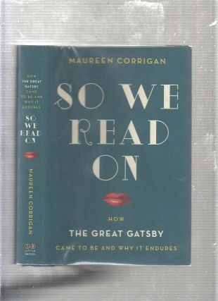 So We Read On: How The Great Gatsby Came to Be and Why It Endures. Maureen Corrigan