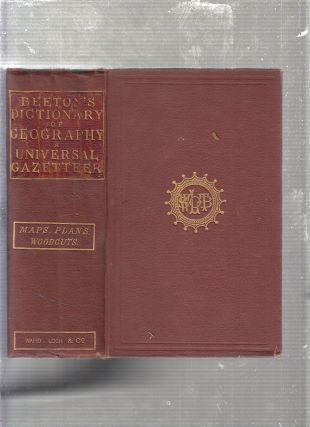 Beeton's Dictionary Of Geography: A Universal Gazetteer. S O. Beeton